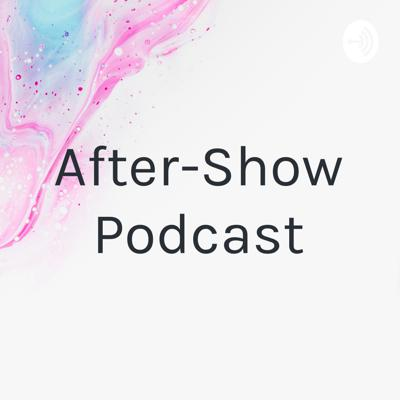 After-Show Podcast