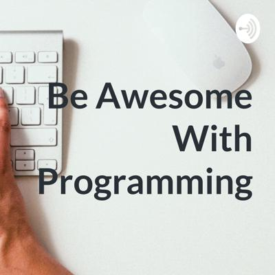 Be Awesome With Programming