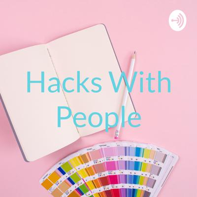 Hacks With People