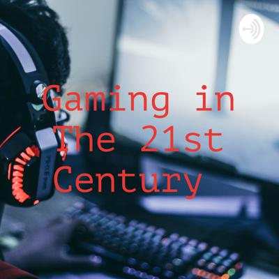 Gaming in The 21st Century