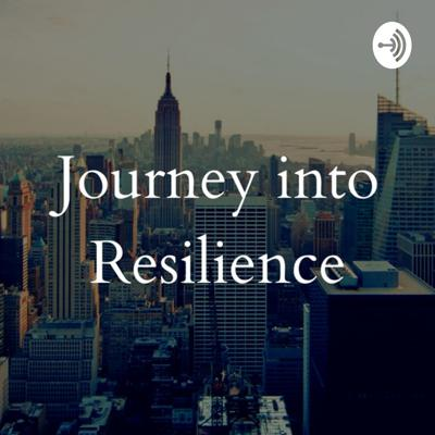 Journey into Resilience