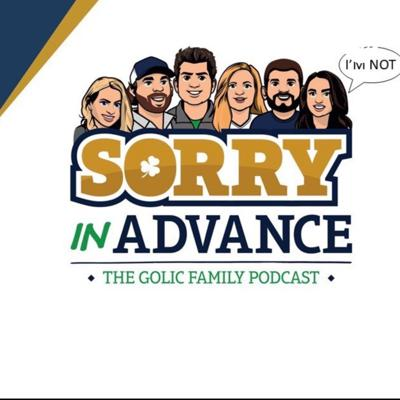 Sorry in Advance...The Golic Family Podcast