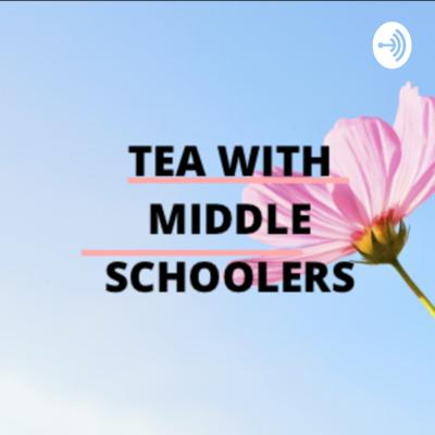 TEA WITH MIDDLE SCHOOLERS