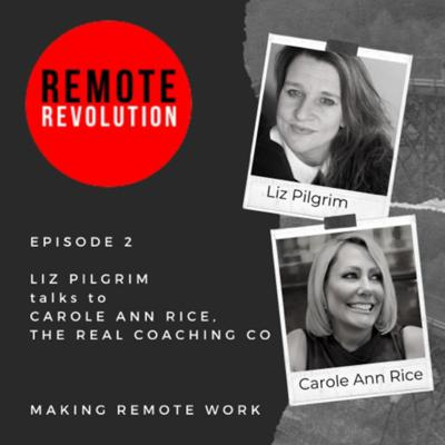 Cover art for Episode 2 Top Tips for Working From Home or Remotely : Remote Revolution meets Carole Ann Rice, Real Coaching Co