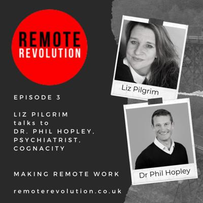 Cover art for Episode 3 Mental Wellbeing: Remote Revolution meets Dr Phil Hopley, Psychiatrist & Managing Director, Cognacity