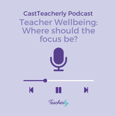 Cover art for Teacher Wellbeing: Where should the focus be?