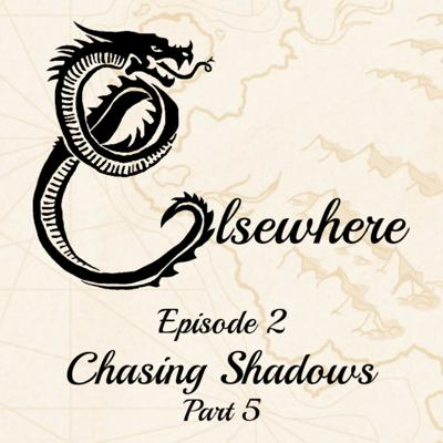 Cover art for Elsewhere Episode 2 Part 5 Chasing Shadows