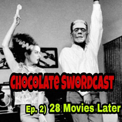 Cover art for Chocolate Swordcast. Ep 2 (28 Movies Later)