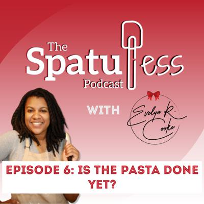 Cover art for EP 6: Is the pasta done yet?