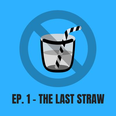 Cover art for Episode 1 - The Last Straw