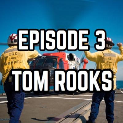 Cover art for Episode 3: Tom Rooks - USCG - BMCS - BM A School Chief - Officer in Charge - 3x CGCM
