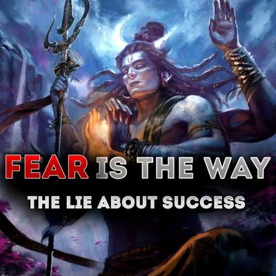 FEAR IS THE WAY. The Uncommon Truth of Success and GREATNESS