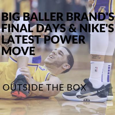 Cover art for Big Baller Brand's Final Days and Nike's Newest Power Move