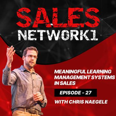 Cover art for 27: Meaningful Learning Management Systems in Sales w/Chris Naegele