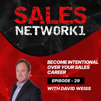 Cover art for 29: Become Intentional over your sales career w/David Weiss