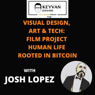 Cover art for TotalBitcoin#120: Josh Lopez- Visual Design, Art&Tech: Film Project: Human Life Rooted in Bitcoin continued...