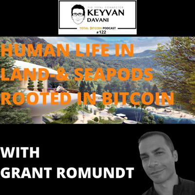 Cover art for TotalBitcoin #122: Grant Romundt-Human Life in Land-&Seapods Rooted in Bitcoin.