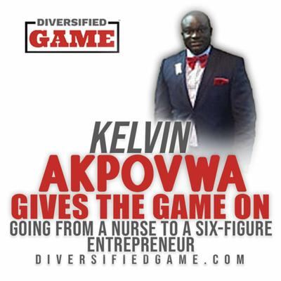 Cover art for Kelvin Akpovwa Gives The Game On Going From a Nurse to Six-Figure Entrepreneur