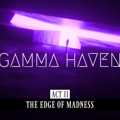 Cover art for Gamma Haven S3 ACT II | The Edge of Madness