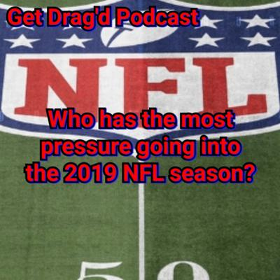 Cover art for Who has the most pressure going into the 2019 NFL season?