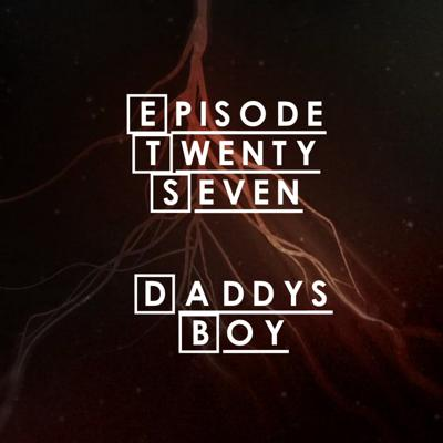 Cover art for #27 - S2 E5: Daddy's Boy