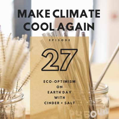 Cover art for #27 Eco-Optimism on Earth Day with Cinder + Salt