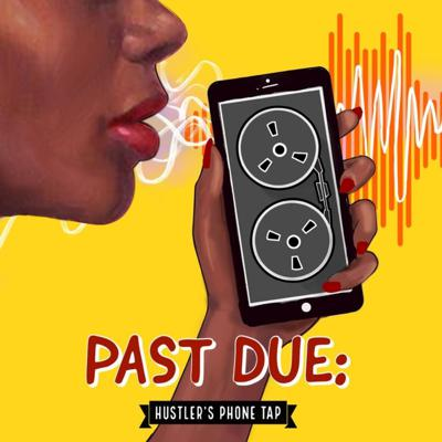 Cover art for (miniseries) Ep. 1 - Past Due: Hustler's Phone Tap (with Lysz Flo)