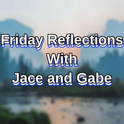 Cover art for Friday Reflections with Gabe and Jace Ep. 3 (Gabe's side)