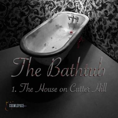 Cover art for The Bathtub - Episode 1 - The House on Cutter Hill