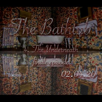 Cover art for The Bathtub - Episode 4 - The Underneath (Finale Episode)