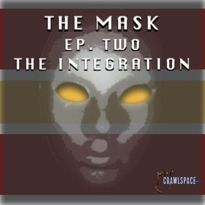 The Mask - Episode Two - The Integration