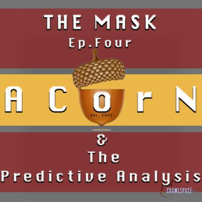 The Mask - Episode Four - ACorN & The Predictive Analysis
