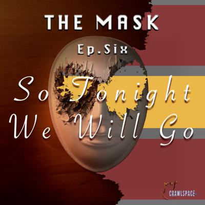 Cover art for The Mask - Episode Six - So Tonight, We Go (Finale Episode)