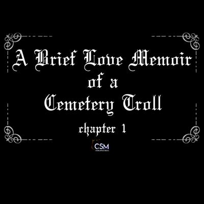Cover art for A Brief Love Memoir of a Cemetery Troll - Chapter 1