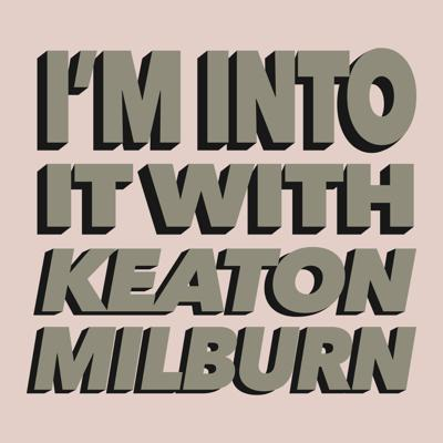Cover art for Welcome to I'm Into It! with Keaton Milburn