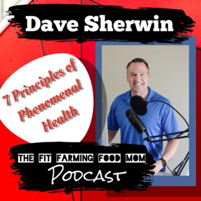 Cover art for Dave's 7 Principals of Phenomenal Health with Dave Sherwin