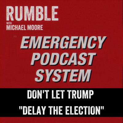 Cover art for Ep. 105: EMERGENCY PODCAST SYSTEM — Don't Let Trump 'Delay the Election'