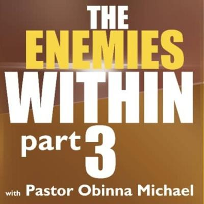 Cover art for The Enemies Within (Part 3) by Pastor Obinna Michael - Podcast