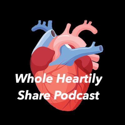 Whole Heartily Share Podcast