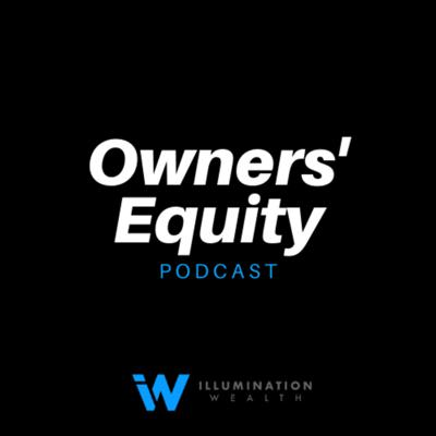 Welcome to the Owners' Equity Podcast. In this podcast, the team at Illumination Wealth shares innovative wealth building & lifestyle enhancing strategies for business owners & their families. We also interview other successful entrepreneurs to learn their failures, advice, tips and stories on building wealth through business and investing.