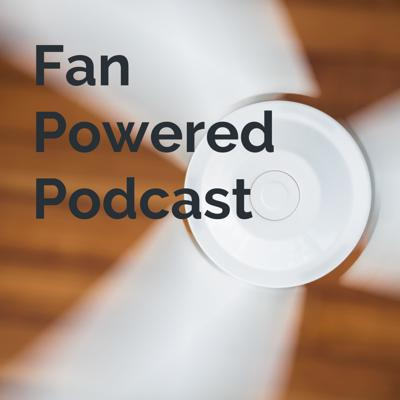 Fan Powered Podcast