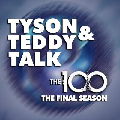 Tyson and Teddy Talk The 100