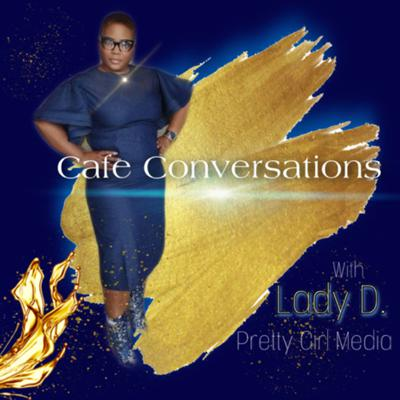 Cafe Conversations with Lady D.