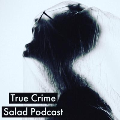 True Crime Salad