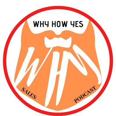 Why How Yes Sales Podcast