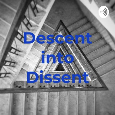 Descent into Dissent