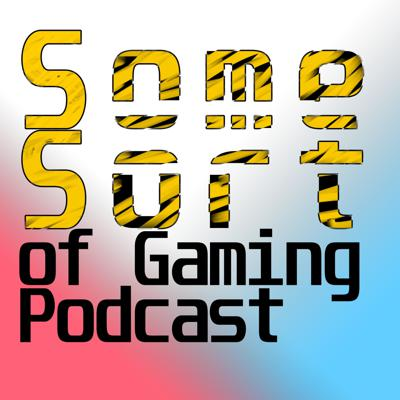 Some Sort of Gaming Podcast