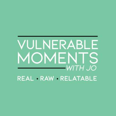 Vulnerable Moments With Jo