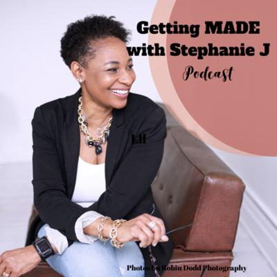 Getting MADE with Stephanie J