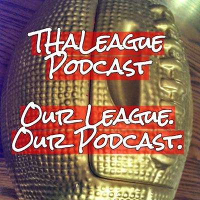 Welcome to THaLeague Fantasy Football Podcast! Our League. Our Podcast.  Follow us on Twitter @thaleagueff